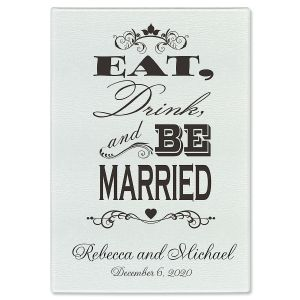 Eat, Drink, and Be Married Cutting Board